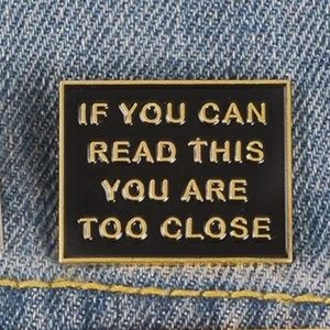 """Gold """"If You Can Read This You Are Too Close"""" Pin"""